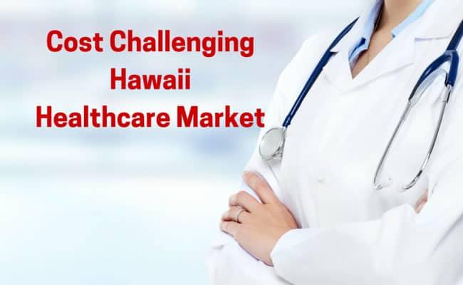 Cost-ChallengingHawaiiHealthcare-Market