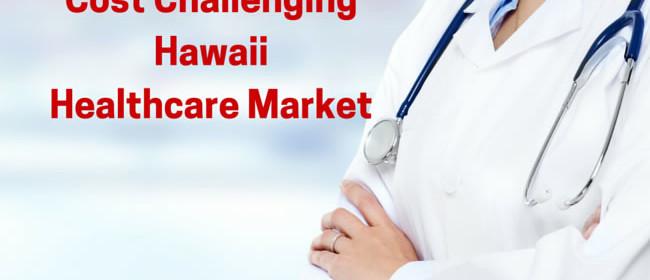 Cost Challenging Hawaii Healthcare Market