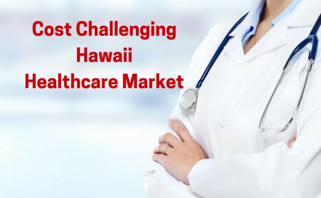 Cost Challenging HawaiiHealthcare Market