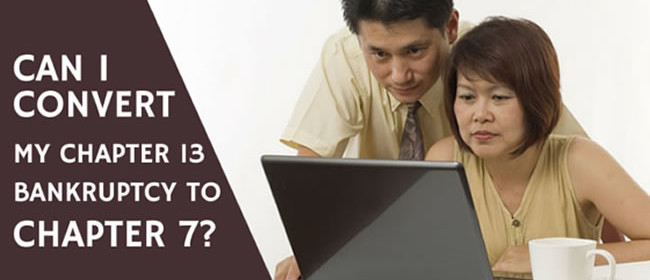 Can I Convert My Chapter 13 Bankruptcy to Chapter 7?