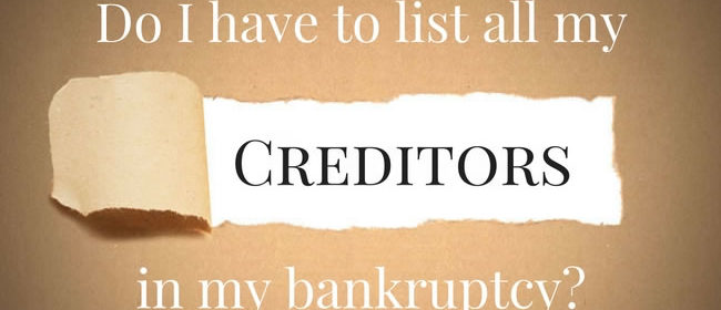Do I have to list all creditors in my Bankruptcy?