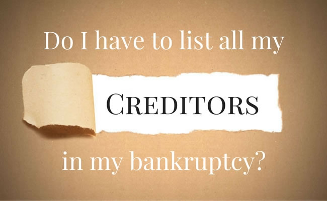 Do I have to list all my creditors in bankruptcy