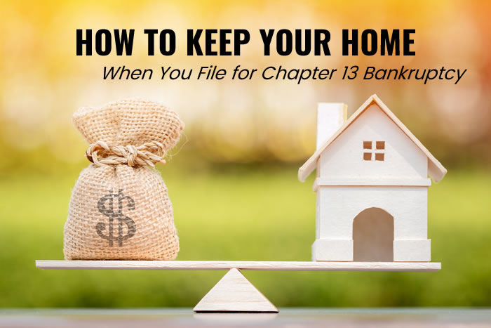 How to Keep Your Home When You File for Chapter 13 Bankruptcy